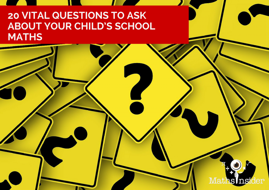 20 Vital Questions to Ask About Your Child's School Maths | Maths Tips From Maths Insider