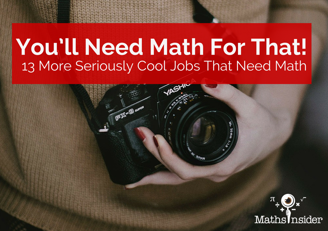 you ll need math for that more seriously cool jobs that need math 13 more seriously cool jobs that need math