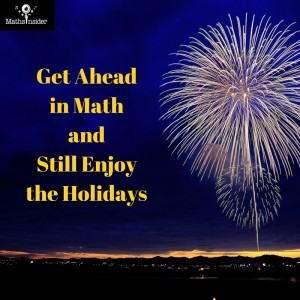 Get Ahead in Math and Still Enjoy the Holidays