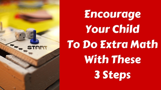 Encourage Your Child To Do Extra Math With These 3 Steps